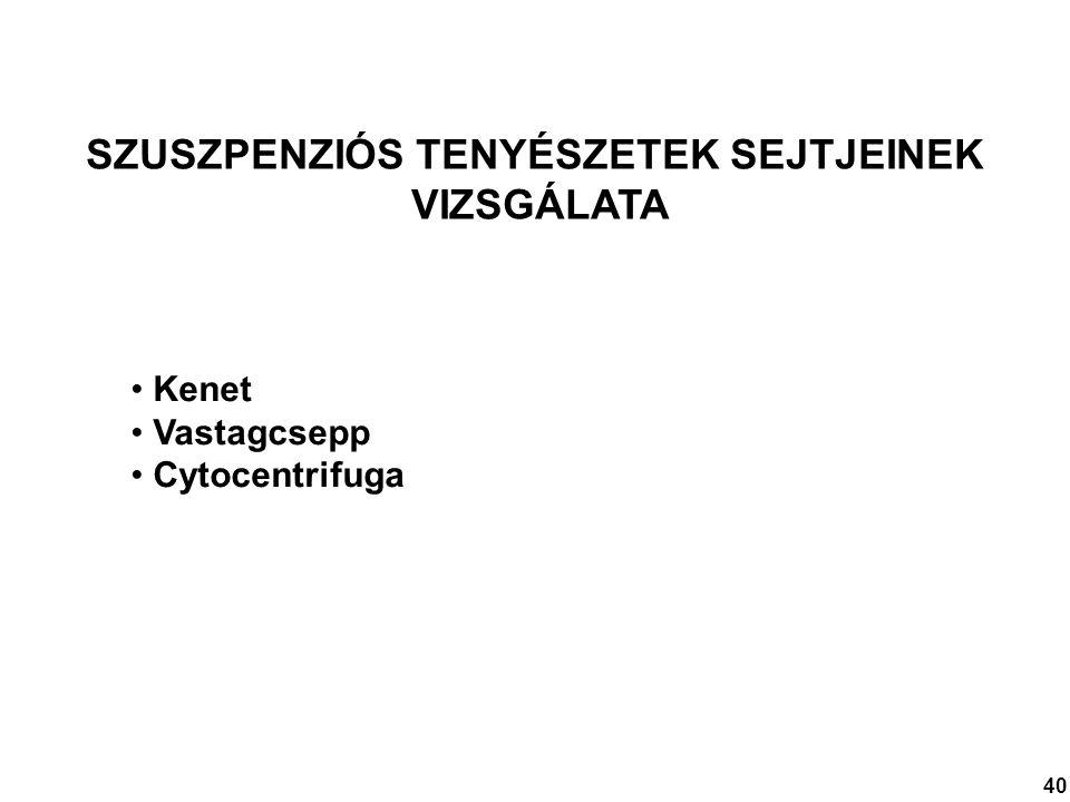 SZUSZPENZIÓS TENYÉSZETEK SEJTJEINEK VIZSGÁLATA Kenet Vastagcsepp Cytocentrifuga 40