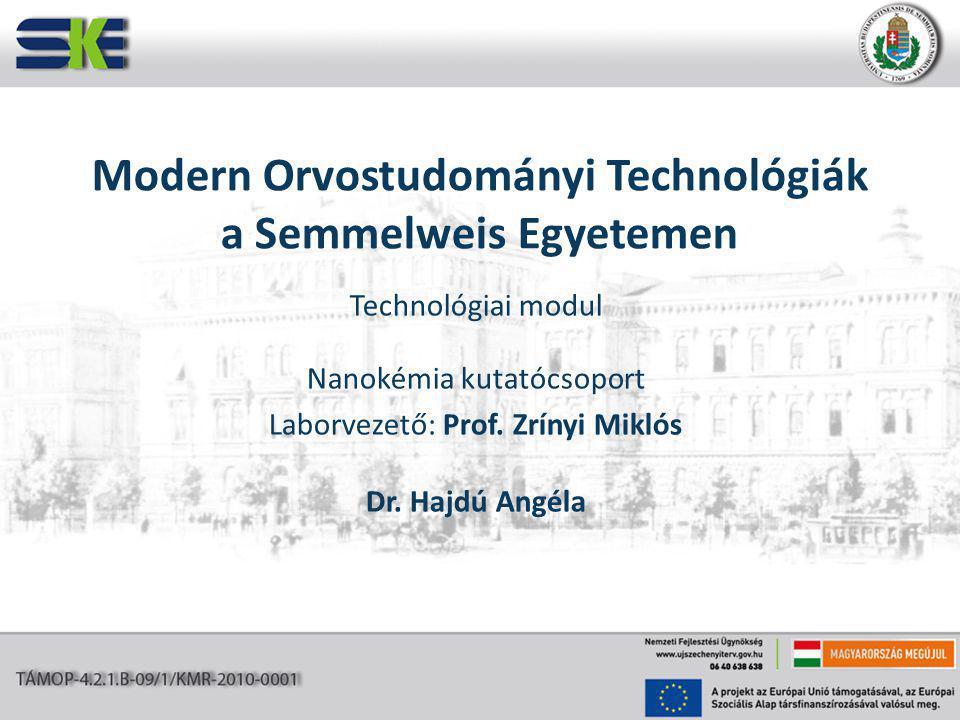 Modern Orvostudományi Technológiák a Semmelweis Egyetemen Technológiai modul Nanokémia kutatócsoport Laborvezető: Prof.