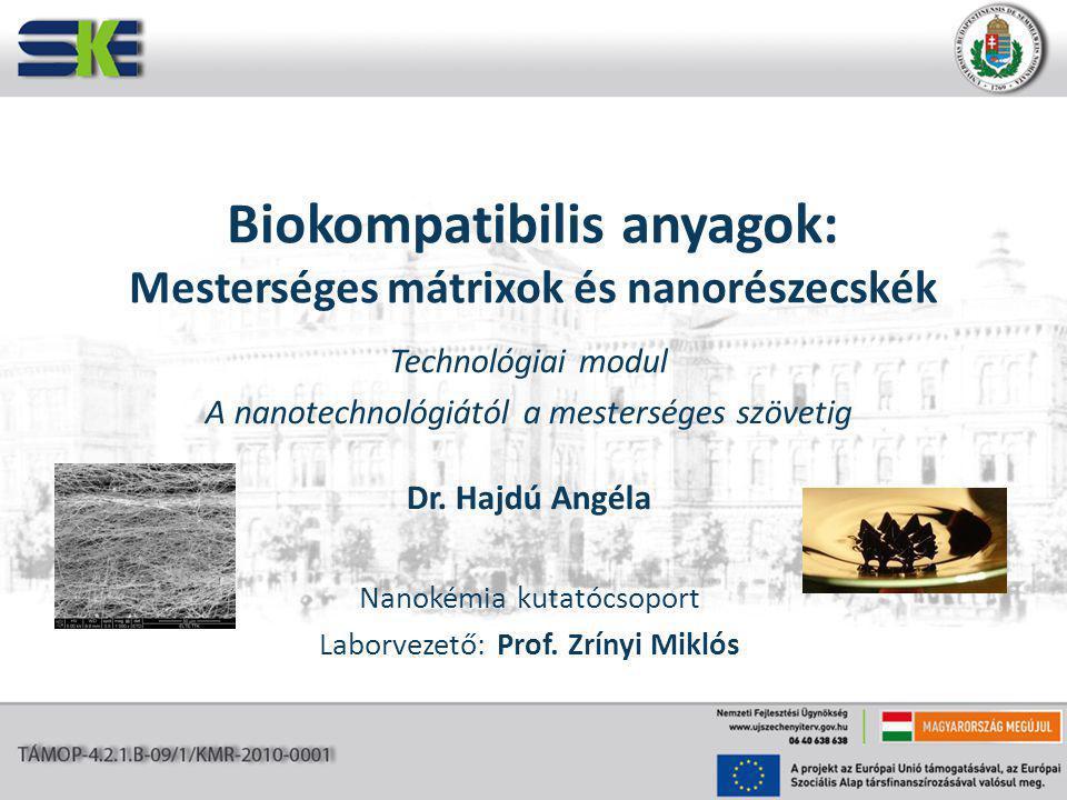 Biokompatibilis anyagok: Mesterséges mátrixok és nanorészecskék Technológiai modul A nanotechnológiától a mesterséges szövetig Dr.