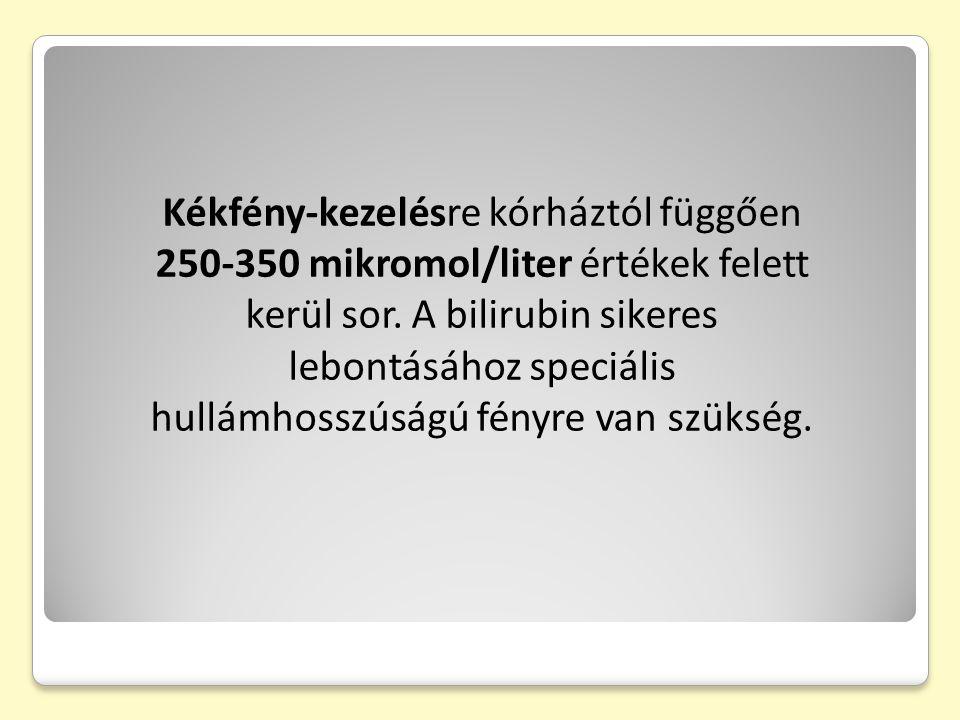 Kékfény-kezelésre kórháztól függően 250-350 mikromol/liter értékek felett kerül sor.