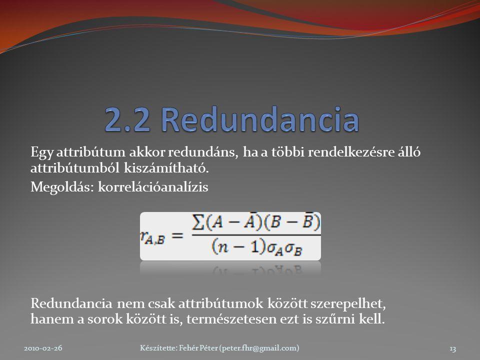Egy attribútum akkor redundáns, ha a többi rendelkezésre álló attribútumból kiszámítható.