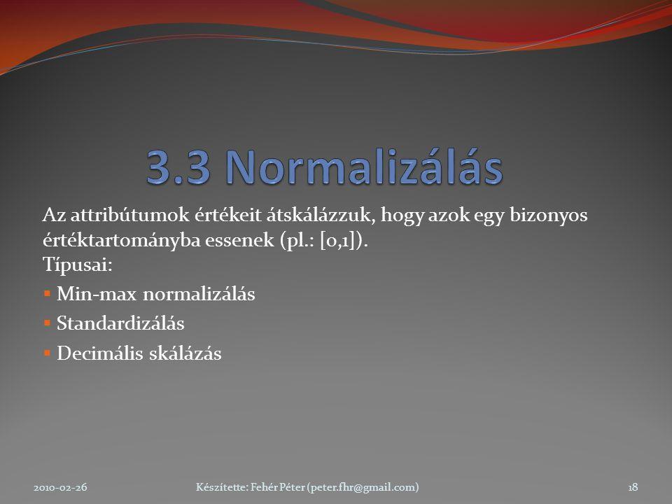 Az attribútumok értékeit átskálázzuk, hogy azok egy bizonyos értéktartományba essenek (pl.: [0,1]).