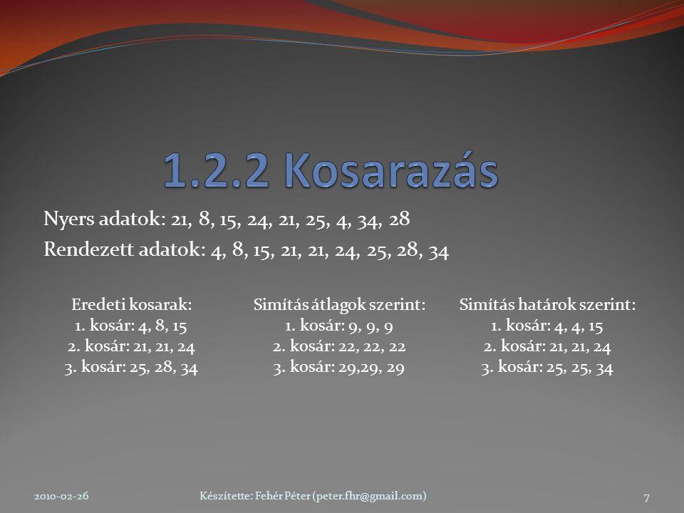 A hasonló értékeket klasztereknek nevezett csoportokba osztják fel.