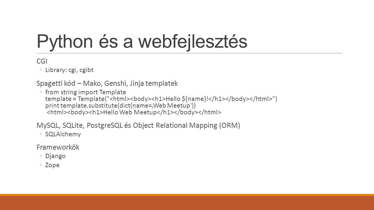 Python és a webfejlesztés CGI ◦Library: cgi, cgibt Spagetti kód – Mako, Genshi, Jinja templatek ◦from string import Template template = Template( Hello ${name}.