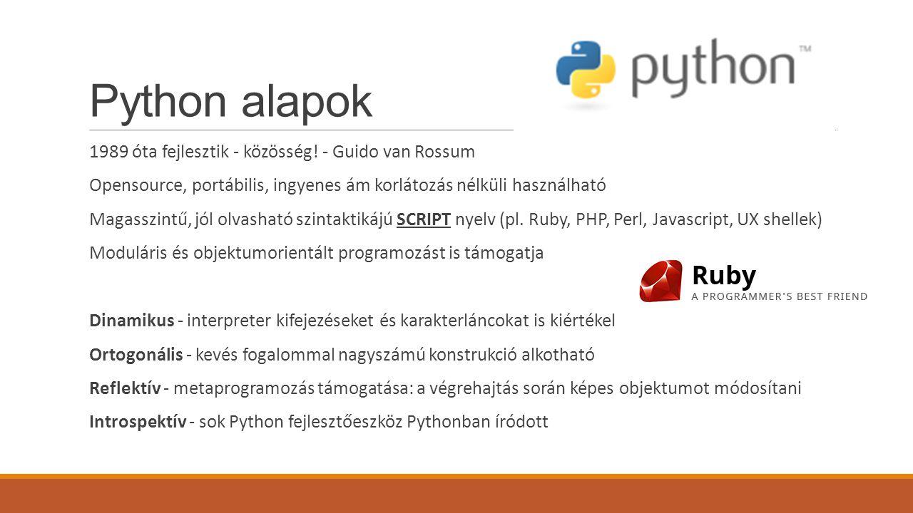 Python alapok 1989 óta fejlesztik - közösség! - Guido van Rossum Opensource, portábilis, ingyenes ám korlátozás nélküli használható Magasszintű, jól o