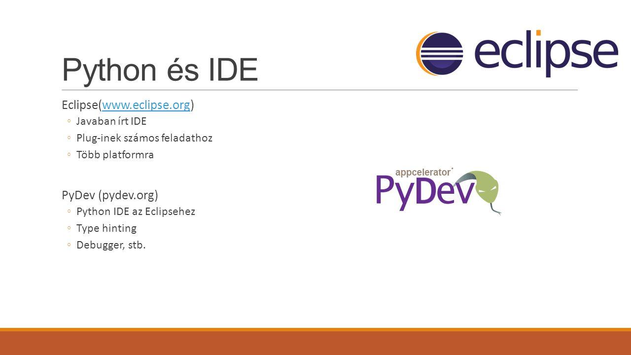 Python és IDE Eclipse(www.eclipse.org)www.eclipse.org ◦Javaban írt IDE ◦Plug-inek számos feladathoz ◦Több platformra PyDev (pydev.org) ◦Python IDE az Eclipsehez ◦Type hinting ◦Debugger, stb.
