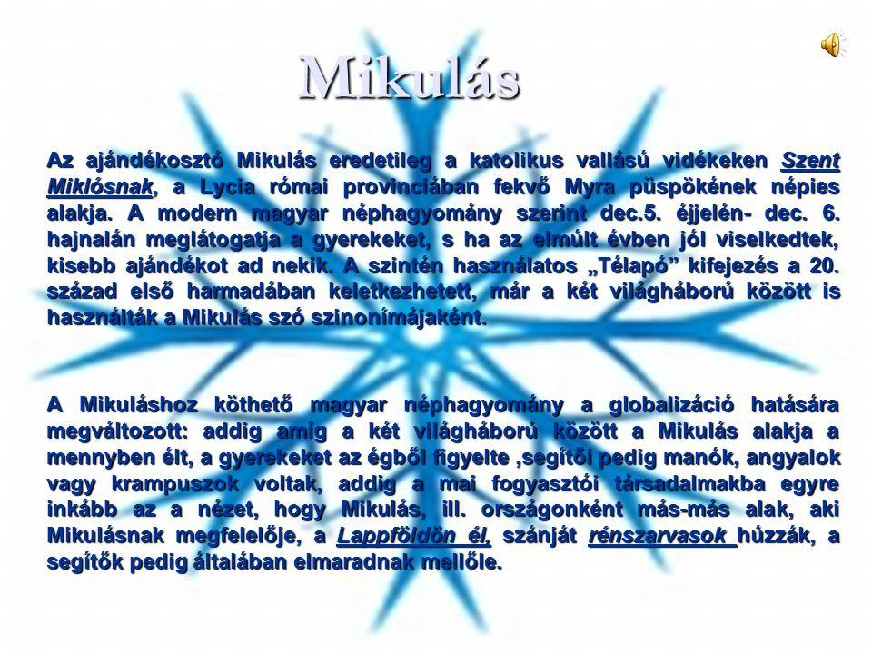 Mikulás Az ajándékosztó Mikulás eredetileg a katolikus vallású vidékeken Szent Miklósnak, a Lycia római provinciában fekvő Myra püspökének népies alak