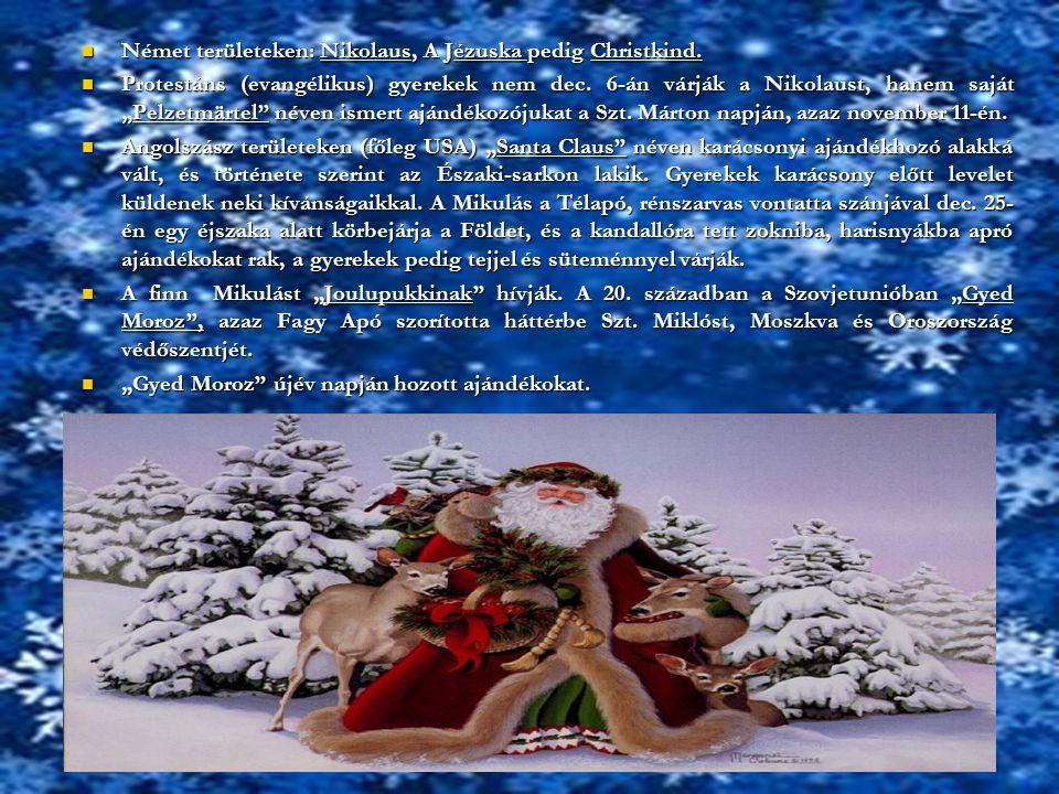 Német területeken: Nikolaus, A Jézuska pedig Christkind. Német területeken: Nikolaus, A Jézuska pedig Christkind. Protestáns (evangélikus) gyerekek ne