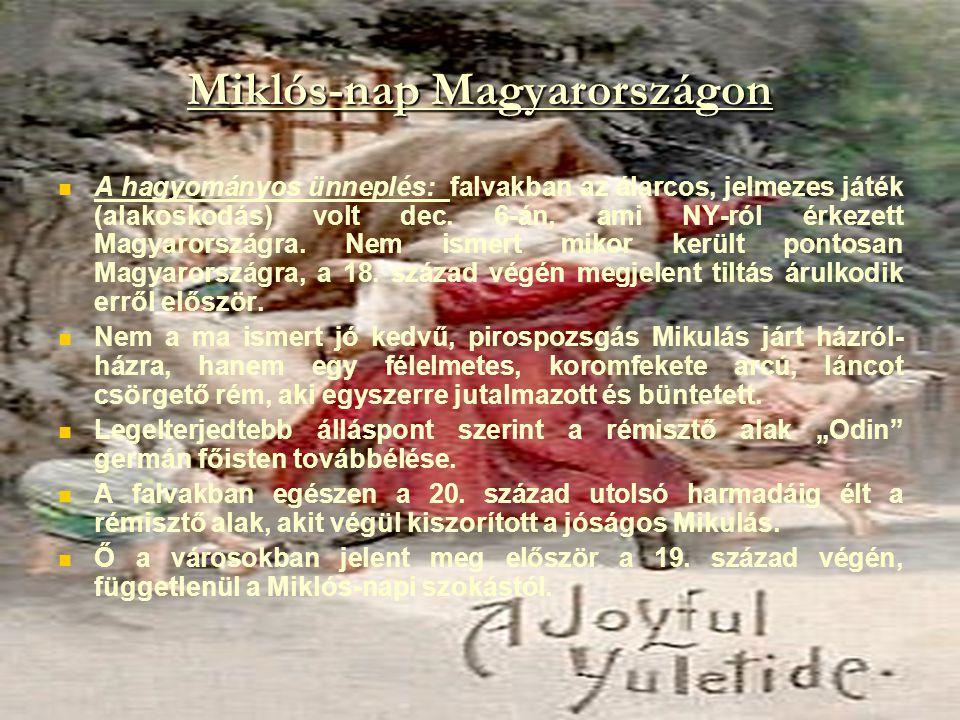 Miklós-nap Magyarországon A hagyományos ünneplés: falvakban az álarcos, jelmezes játék (alakoskodás) volt dec. 6-án, ami NY-ról érkezett Magyarországr