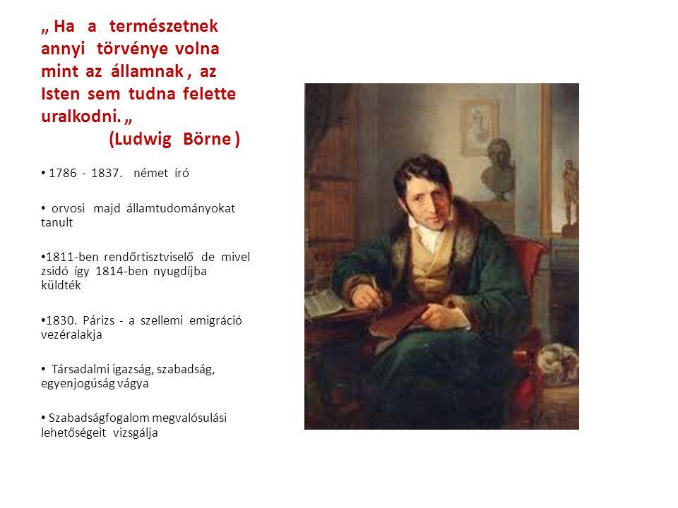 """"""" Ha a természetnek annyi törvénye volna mint az államnak, az Isten sem tudna felette uralkodni. """" (Ludwig Börne ) 1786 - 1837. német író orvosi majd"""