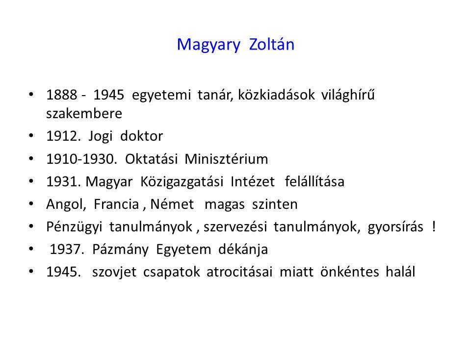 Magyary Zoltán 1888 - 1945 egyetemi tanár, közkiadások világhírű szakembere 1912. Jogi doktor 1910-1930. Oktatási Minisztérium 1931. Magyar Közigazgat