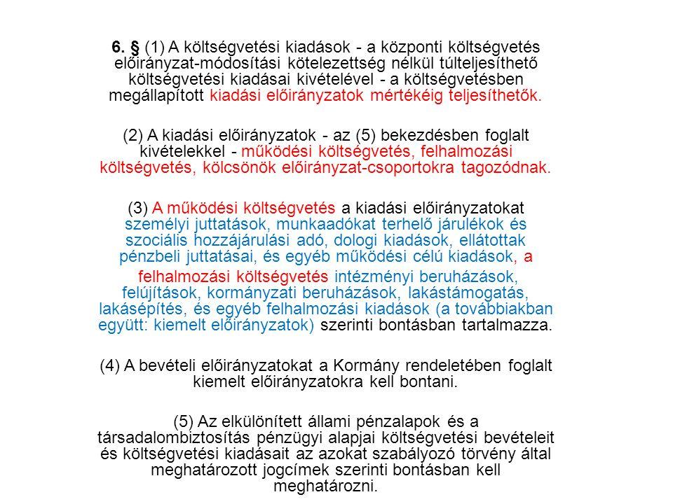 6. § (1) A költségvetési kiadások - a központi költségvetés előirányzat-módosítási kötelezettség nélkül túlteljesíthető költségvetési kiadásai kivétel