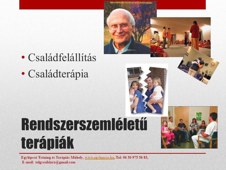 Rendszerszemléletű terápiák Családfelállítás Családterápia Egylépcső Tréning és Terápiás Műhely, www.egylepcso.hu, Tel: 06 30 975 56 83,www.egylepcso.