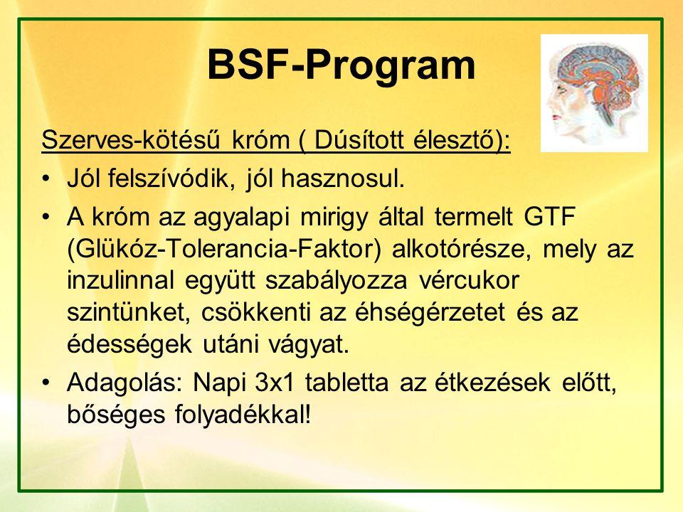 BSF-Program Szerves-kötésű króm ( Dúsított élesztő): Jól felszívódik, jól hasznosul. A króm az agyalapi mirigy által termelt GTF (Glükóz-Tolerancia-Fa