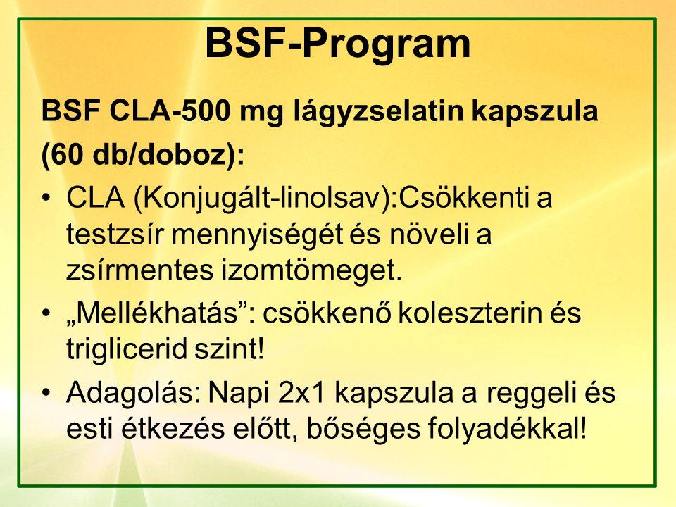 BSF-Program BSF CLA-500 mg lágyzselatin kapszula (60 db/doboz): CLA (Konjugált-linolsav):Csökkenti a testzsír mennyiségét és növeli a zsírmentes izomt