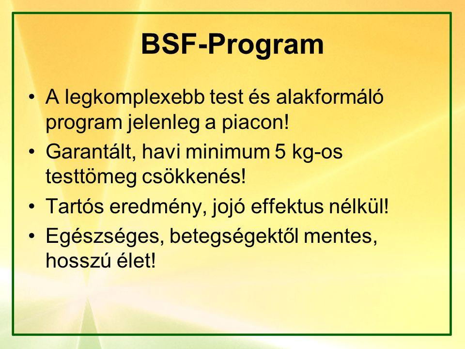 BSF-Program A legkomplexebb test és alakformáló program jelenleg a piacon! Garantált, havi minimum 5 kg-os testtömeg csökkenés! Tartós eredmény, jojó