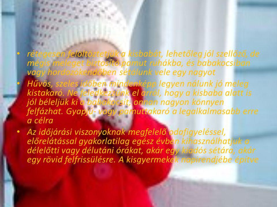 Kisgyermek levegőztetése Rövid sétával vagy játékkal köthetjük össze Délelőtti alvás előtt vagy délutáni alvás után Megfelelően, évszaknak megfelelően öltöztessük fel,könnyű ruházatott adjunk rá figyeljünk a cipőre Séta közben tartsunk pihenést, mert hamar fáradnak Élményanyagot gyűjt a gyermeknek