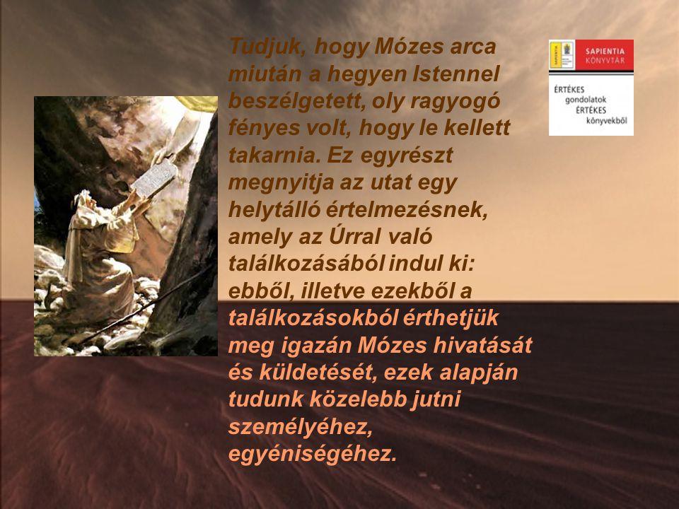 Tudjuk, hogy Mózes arca miután a hegyen Istennel beszélgetett, oly ragyogó fényes volt, hogy le kellett takarnia. Ez egyrészt megnyitja az utat egy he