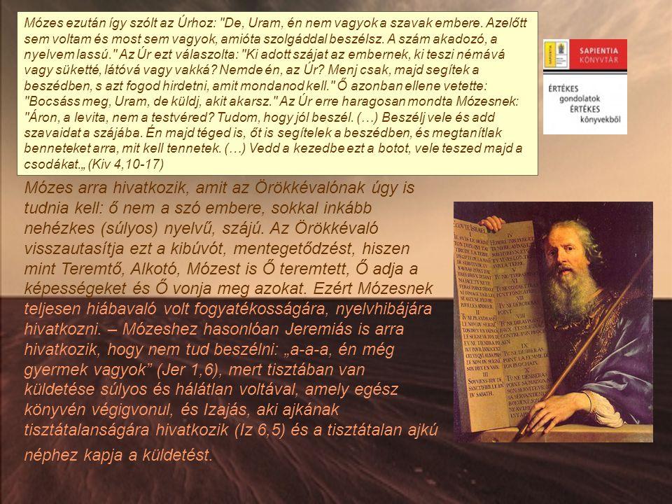 Mózes ezután így szólt az Úrhoz: De, Uram, én nem vagyok a szavak embere.