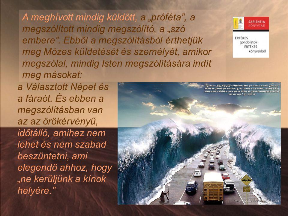 """A meghívott mindig küldött, a """"próféta"""", a megszólított mindig megszólító, a """"szó embere"""". Ebből a megszólításból érthetjük meg Mózes küldetését és sz"""