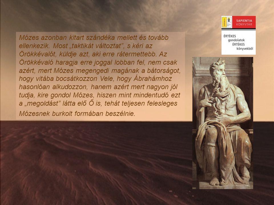 Mózes azonban kitart szándéka mellett és tovább ellenkezik.