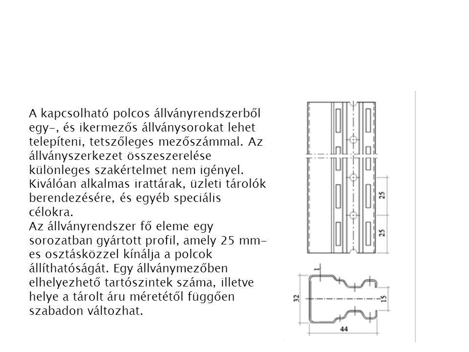 A kapcsolható polcos állványrendszerből egy-, és ikermezős állványsorokat lehet telepíteni, tetszőleges mezőszámmal. Az állványszerkezet összeszerelés