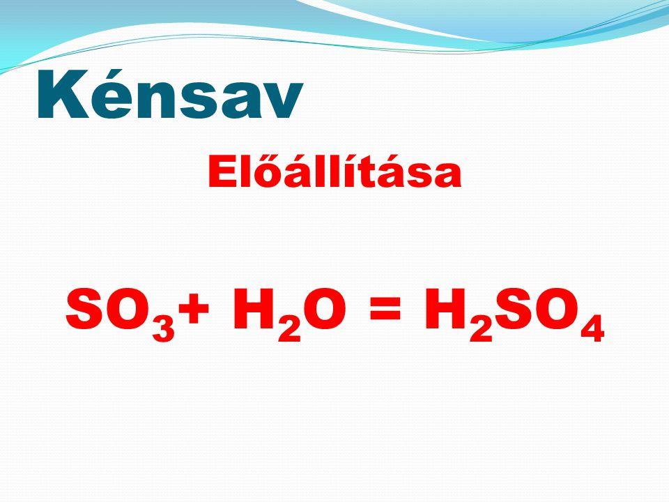 Kénsav Előállítása SO 3 + H 2 O = H 2 SO 4