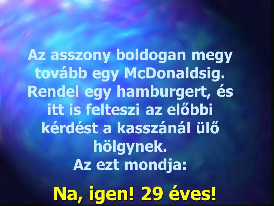 Az asszony boldogan megy tovább egy McDonaldsig. Rendel egy hamburgert, és itt is felteszi az előbbi kérdést a kasszánál ülő hölgynek. Az ezt mondja: