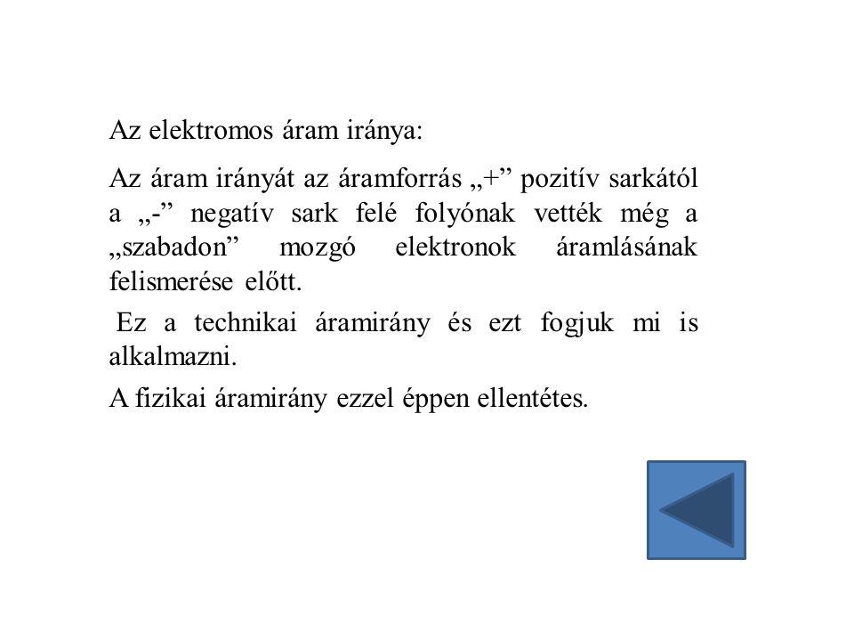"""Az elektromos áram iránya: Az áram irányát az áramforrás """"+"""" pozitív sarkától a """"-"""" negatív sark felé folyónak vették még a """"szabadon"""" mozgó elektrono"""