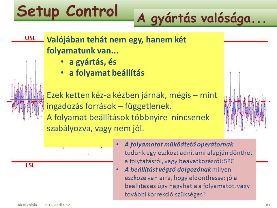 Setup Control Megközelítés – folyamat képességek A gyártási folyamatok képességének értékelésénél alkalmazzuk a kockázat-alapú megközelítést: vagyis a tűréshatároktól való biztonságos távolságra vonatkozó képesség-indexeket: Cp, Cpk illetve Pp, Ppk A beállítási folyamatok képességének értékelésénél alkalmazzuk a siker-alapú megközelítést (Taguchi): Mennyire sikerült megközelíteni a beállításokkal a célértéket, vagyis a tűrésmező centrumát.