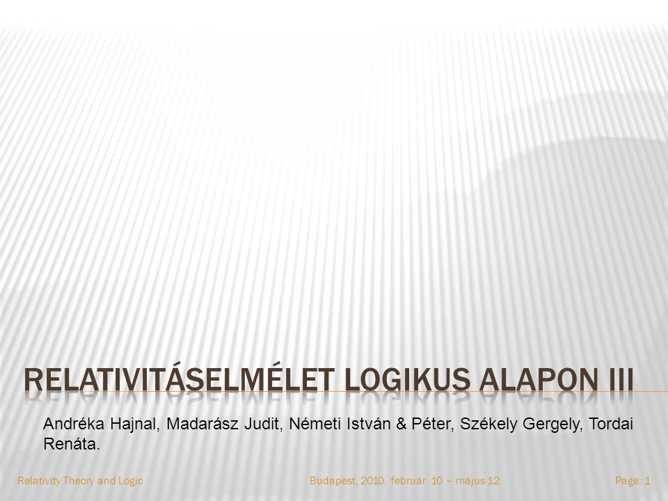 Relativity Theory and LogicPage: 1Budapest, 2010. február 10 – május 12.