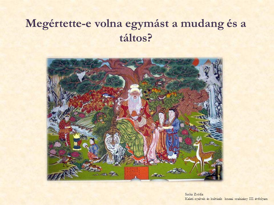 Megértette-e volna egymást a mudang és a táltos? Sinka Zsófia Keleti nyelvek és kultúrák koreai szakirány III. évfolyam