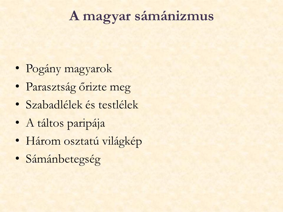 A magyar sámánizmus Pogány magyarok Parasztság őrizte meg Szabadlélek és testlélek A táltos paripája Három osztatú világkép Sámánbetegség