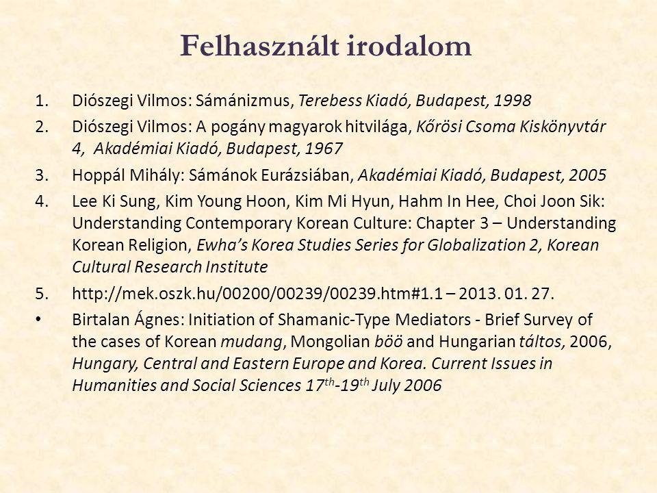 Felhasznált irodalom 1.Diószegi Vilmos: Sámánizmus, Terebess Kiadó, Budapest, 1998 2.Diószegi Vilmos: A pogány magyarok hitvilága, Kőrösi Csoma Kiskön