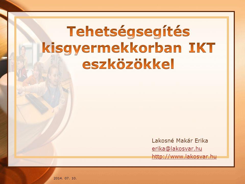 2014. 07. 10. Lakosné Makár Erika erika@lakosvar.hu http://www.lakosvar.hu