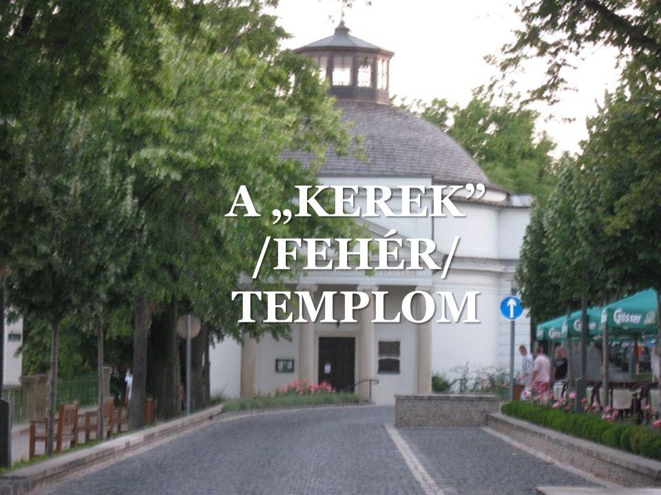 """A """"KEREK"""" /FEHÉR/ TEMPLOM"""