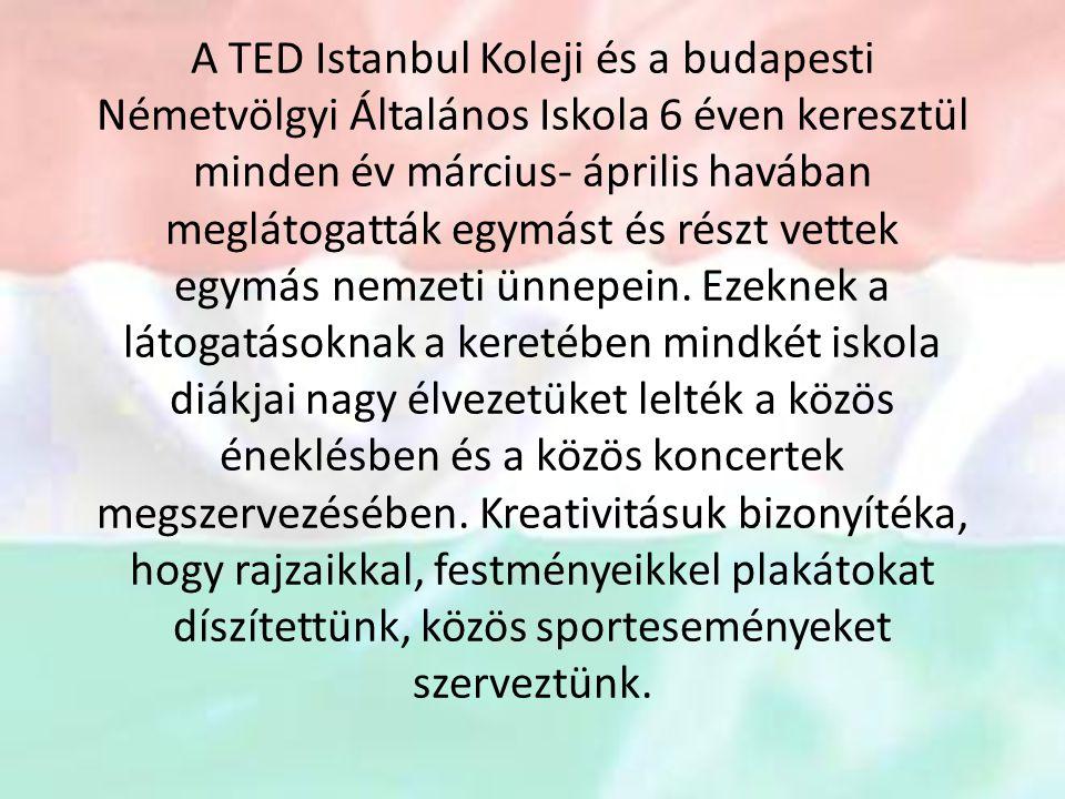 A TED Istanbul Koleji és a budapesti Németvölgyi Általános Iskola 6 éven keresztül minden év március- április havában meglátogatták egymást és részt vettek egymás nemzeti ünnepein.
