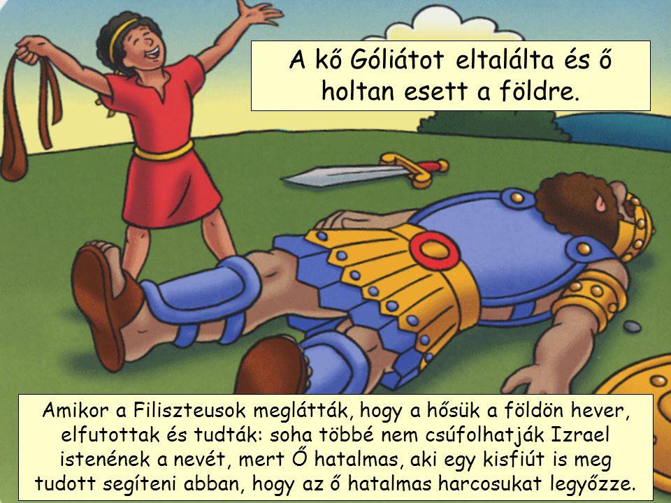 Dávid az egyik követ a parittyájába tette… Majd Góliát felé futott és elhajította a követ.