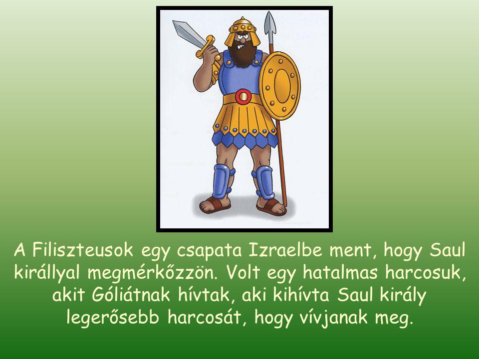 A Filiszteusok egy csapata Izraelbe ment, hogy Saul királlyal megmérkőzzön.
