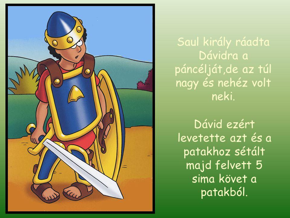 Saul király ráadta Dávidra a páncélját,de az túl nagy és nehéz volt neki.