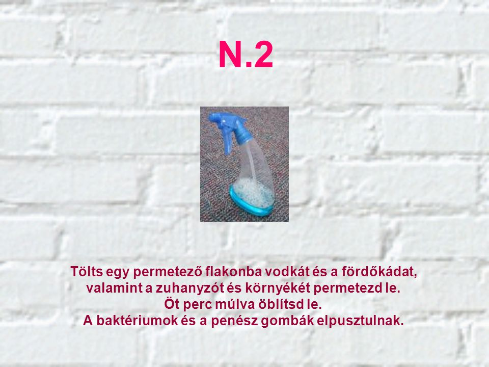 N.2 Tölts egy permetező flakonba vodkát és a fördőkádat, valamint a zuhanyzót és környékét permetezd le.