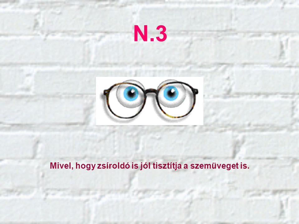 N.3 Mivel, hogy zsíroldó is jól tisztítja a szemüveget is.