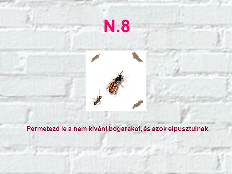 N.8 Permetezd le a nem kívánt bogarakat, és azok elpusztulnak.