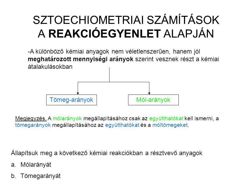 SZTOECHIOMETRIAI SZÁMÍTÁSOK A REAKCIÓEGYENLET ALAPJÁN -A-A különböző kémiai anyagok nem véletlenszerűen, hanem jól meghatározott mennyiségi arányok sz