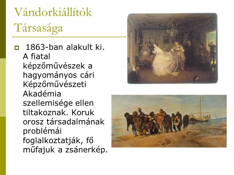 Vándorkiállítók Társasága  1863-ban alakult ki. A fiatal képzőművészek a hagyományos cári Képzőművészeti Akadémia szellemisége ellen tiltakoznak. Kor