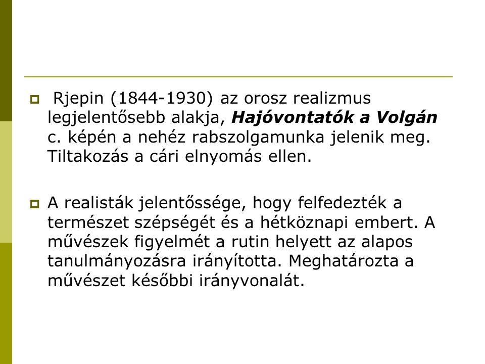  Rjepin (1844-1930) az orosz realizmus legjelentősebb alakja, Hajóvontatók a Volgán c. képén a nehéz rabszolgamunka jelenik meg. Tiltakozás a cári el