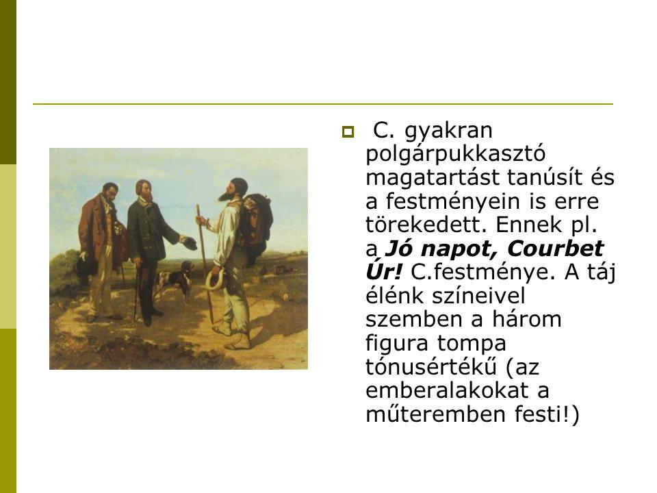  C. gyakran polgárpukkasztó magatartást tanúsít és a festményein is erre törekedett. Ennek pl. a Jó napot, Courbet Úr! C.festménye. A táj élénk színe