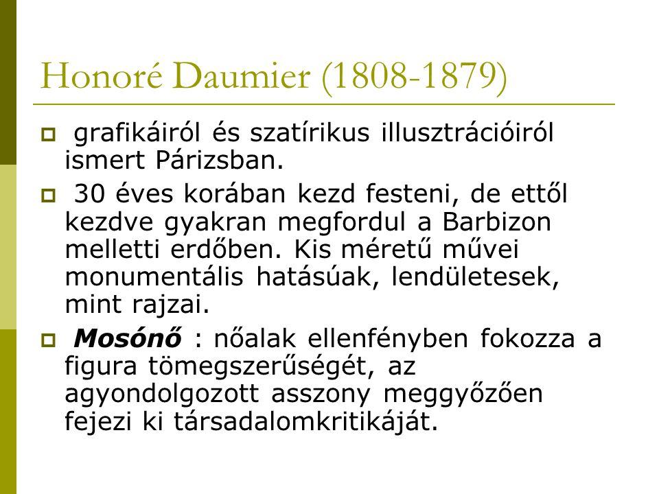 Honoré Daumier (1808-1879)  grafikáiról és szatírikus illusztrációiról ismert Párizsban.  30 éves korában kezd festeni, de ettől kezdve gyakran megf