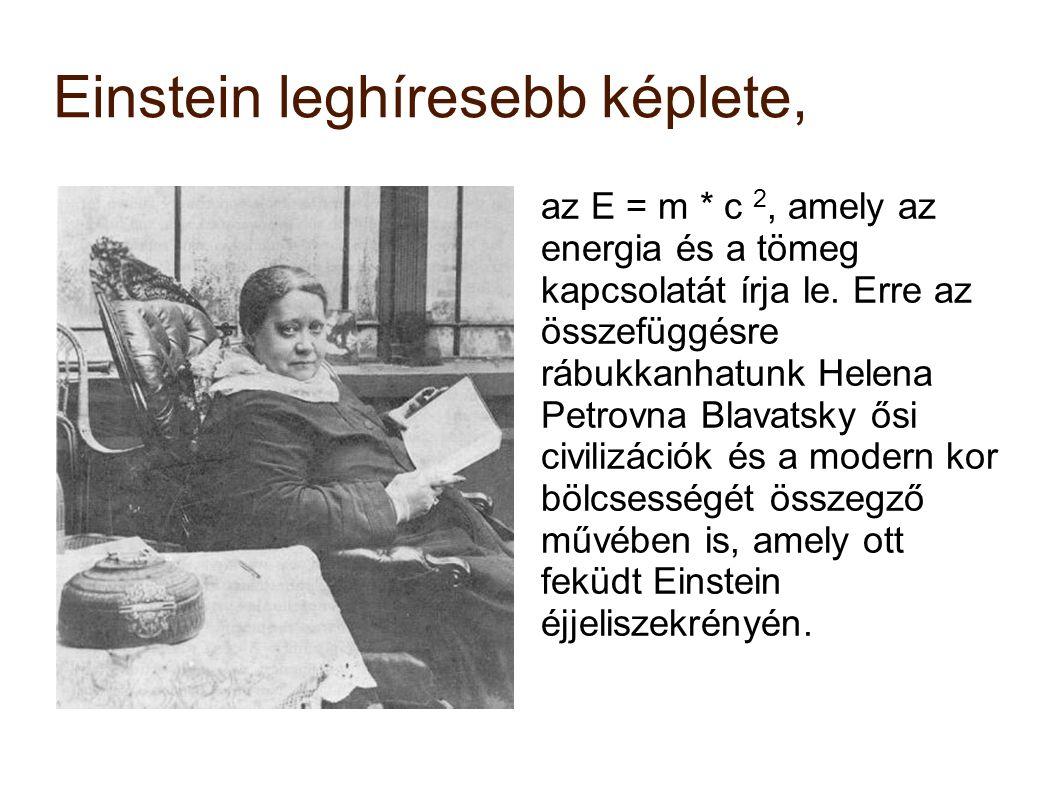 Einstein leghíresebb képlete, az E = m * c 2, amely az energia és a tömeg kapcsolatát írja le. Erre az összefüggésre rábukkanhatunk Helena Petrovna Bl