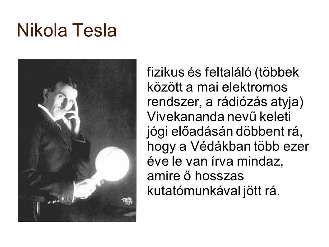 Nikola Tesla fizikus és feltaláló (többek között a mai elektromos rendszer, a rádiózás atyja) Vivekananda nevű keleti jógi előadásán döbbent rá, hogy